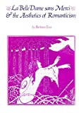 La Belle Dame Sans Merci and the Aesthetics of Romanticism, Barbara Fass, 0814315097