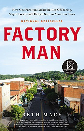 Factory Man: How One Furniture Maker Battled Offshoring, Stayed Local - and Helped Save an American Town by Macy, Beth (2014) - Burlington Macy's
