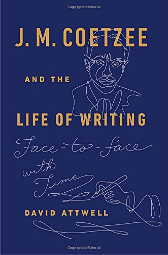 J. M. Coetzee And The Life Of Writing: Face-to-face With Time