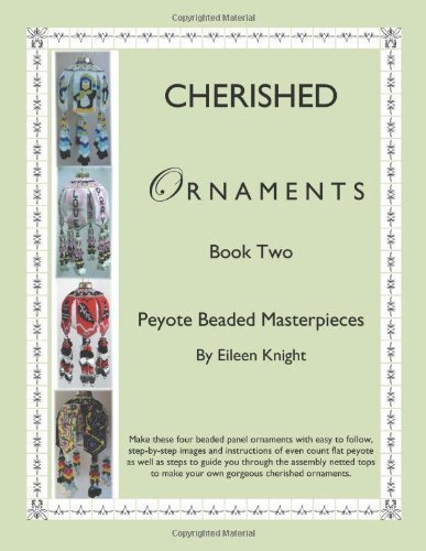 Cherished Ornaments Book Two: Peyote Beaded Masterpieces by Knight, Eileen (2012) Paperback ()