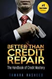 Better Than Credit Repair: The Handbook of Credit Mastery