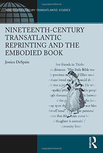 Nineteenth-Century Transatlantic Reprinting and the Embodied Book (Ashgate Series in Nineteenth-Century Transatlantic Studies) by Jessica Despain