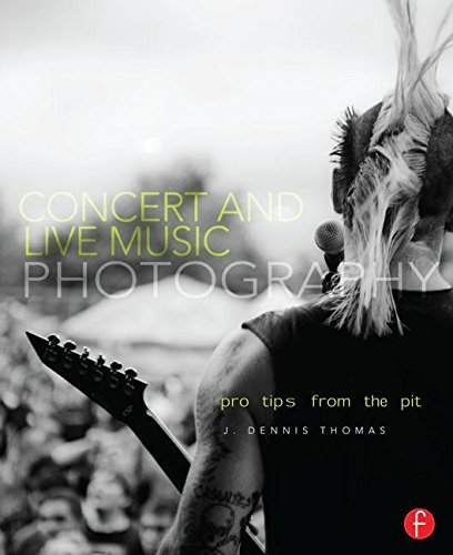 Concert and Live Music Photography: Pro Tips from the Pit by J. Dennis Thomas (2012-02-02)