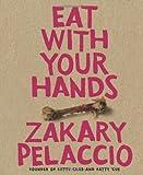 Eat with Your Hands, Zak Pelaccio, 0061554200