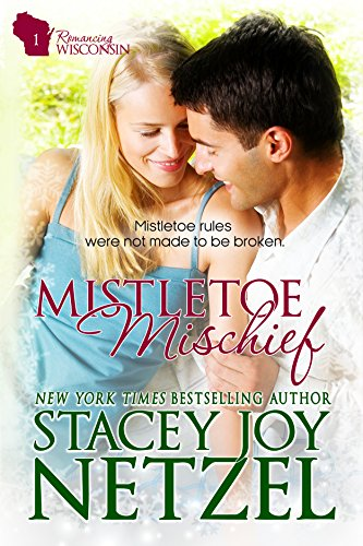 Mistletoe Mischief: a romantic comedy Christmas novella (Romancing Wisconsin Book 1) by [Netzel, Stacey Joy]