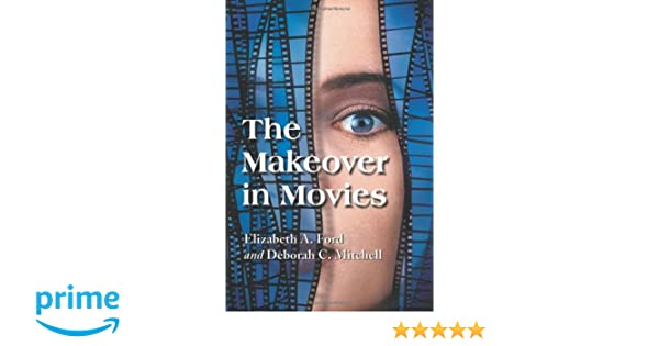 Amazon.com: The Makeover in Movies: Before and After in ...