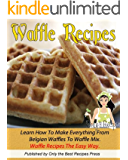 Waffle Recipe Cookbook. Learn How To Make Everything From Belgian Waffles To Waffle Mix. Waffle Recipes The Easy Way.