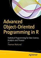 Advanced Object-Oriented Programming in R: Statistical Programming for Data Science, Analysis and Finance Front Cover