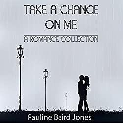 Take a Chance on Me: A Romance Collection