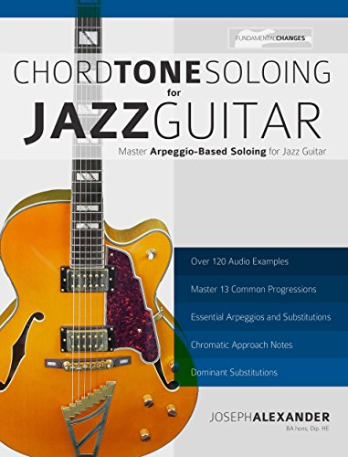 Chord Tone Soloing for Jazz Guitar: Master Arpeggio-Based Soloing ...