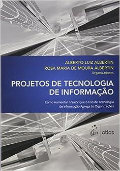 Book Projeto Tecnologia de Informacao: Como Aumentar o Valor Que o Uso de Tecnologia de Informacao Agrega as Organizacoes