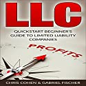 LLC, Limited Liability Company: Quick Start Beginner's Guide to Limited Liability Companies Audiobook by Gabriel Fischer, Chris Cohen Narrated by Jim Raposa