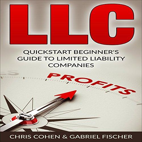 LLC, Limited Liability Company: Quick Start Beginner's Guide to Limited Liability Companies