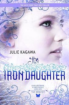 The Iron Daughter (The Iron Fey) by [Kagawa, Julie]