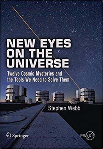 image for New Eyes on the Universe: Twelve Cosmic Mysteries and the Tools We Need to Solve Them (Springer Praxis Books)