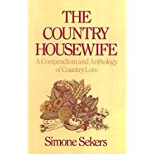 Country Housewife: A Compendium and Anthology of Country Lore