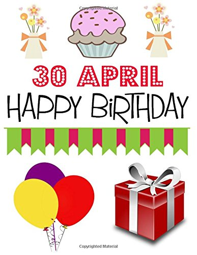 Download 30 April Happy Birthday: Journal for Boys Girls Men Women, 30 April Birthday Gift Personal Diary to Write In - (8.5x11 inch) (200 pages) PDF