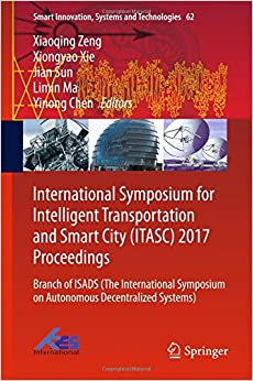 International Symposium for Intelligent Transportation and Smart City (ITASC) 2017 Proceedings: Branch of ISADS (The International Symposium on ... (Smart Innovation, Systems and Technologies)