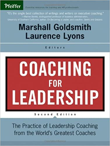 Coaching for Leadership: The Practice of Leadership Coaching from the World's Greatest Coaches (J-B US non-Franchise Leadership)