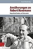 Annaherungen an Robert Havemann : Biografische Studien und Dokumente, Florath, Bernd, 3525351178