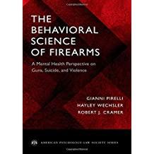 The Behavioral Science of Firearms: A Mental Health Perspective on Guns, Suicide, and Violence