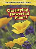 Classifying Flowering Plants, Francine Galko and Heinemann Library Staff, 1432923684