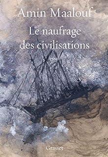 Le naufrage des civilisations : essai, Maalouf, Amin