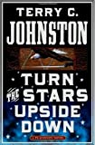 Turn the Stars Upside Down, Terry C. Johnston and Terry Johnston, 0312277571