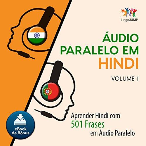 Áudio Paralelo em Hindi [Parallel Audio in Hindi]: Aprender Hindi com 501 Frases em Áudio Paralelo - Volume 1