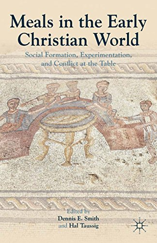 Download Meals in the Early Christian World: Social Formation, Experimentation, and Conflict at the Table Pdf