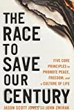 The Race to Save Our Century: Five Core Principles to Promote Peace, Freedom, and a Culture Of Life