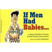If Men Had Babies... by Karen Rostoker-Gruber (2001-09-06)