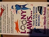 Loony Laws... That You Never Knew You Were Breaking, Robert Wayne Pelton, 0804107440