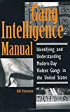 Gang Intelligence Manual: Identifying And Understanding Modern-Day Violent Gangs In The United States