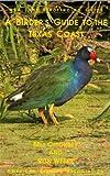 A Birder's Guide to the Texas Coast (ABA/Lane Birdfinding Guide)