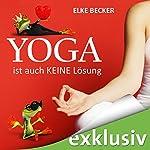 Yoga ist auch keine Lösung   Elke Becker