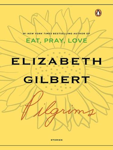Pilgrims Kindle Edition By Elizabeth Gilbert Literature Fiction