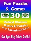 Puzzles & Games: 30 Optical Illusions Games & Fun Puzzles For Parents & Kids: Optical Illusions