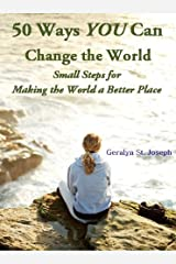 50 Ways YOU Can Change the World - Small Steps for Making the World a Better Place Kindle Edition