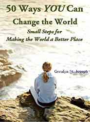 50 Ways YOU Can Change the World - Small Steps for Making the World a Better Place