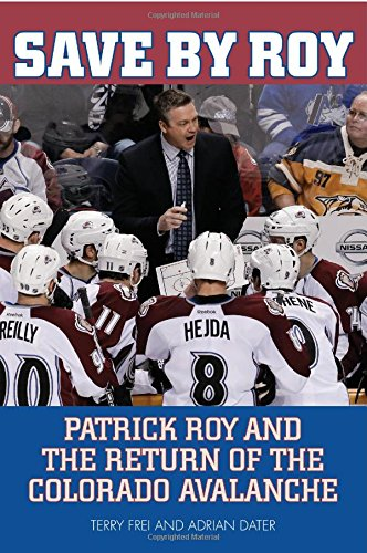 Read Online Save by Roy: Patrick Roy and the Return of the Colorado Avalanche pdf