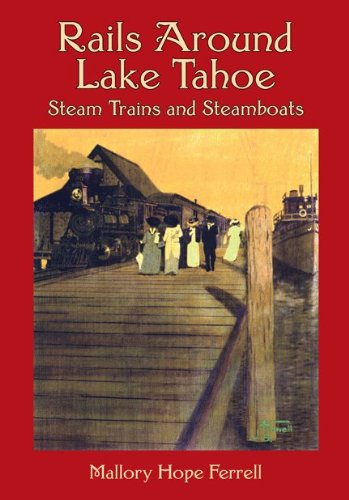 Rails Around Lake Tahoe: Steam Trains and ()