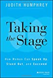 Taking the Stage: How Women Can Speak Up, Stand Out, and Succeed