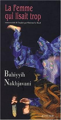 La femme qui lisait trop par Nakhjavani