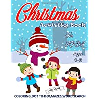 Activity Book for Kids Ages 4-8: Christmas Activity Book For Hours Of Fun Entertainment, Dot To Dot, Mazes, Coloring, Word Search and Much More!