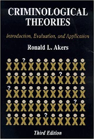 Criminological Theories : Introduction, Evaluation, and Application (3rd Edition) by Ronald L. Akers (2000-01-31)
