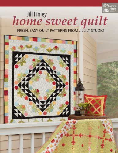Home Sweet Quilt: Fresh, Easy Quilt Patterns from Jillily Studio (Sweet Home Quilt)