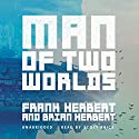Man of Two Worlds Audiobook by Frank Herbert, Brian Herbert Narrated by Scott Brick