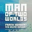 Man of Two Worlds Audiobook by Frank Herbert, Brian Herbert Narrated by Scott Brick