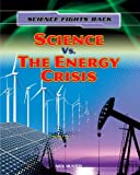 Science vs. the Energy Crisis, Nick Hunter, 1433986965